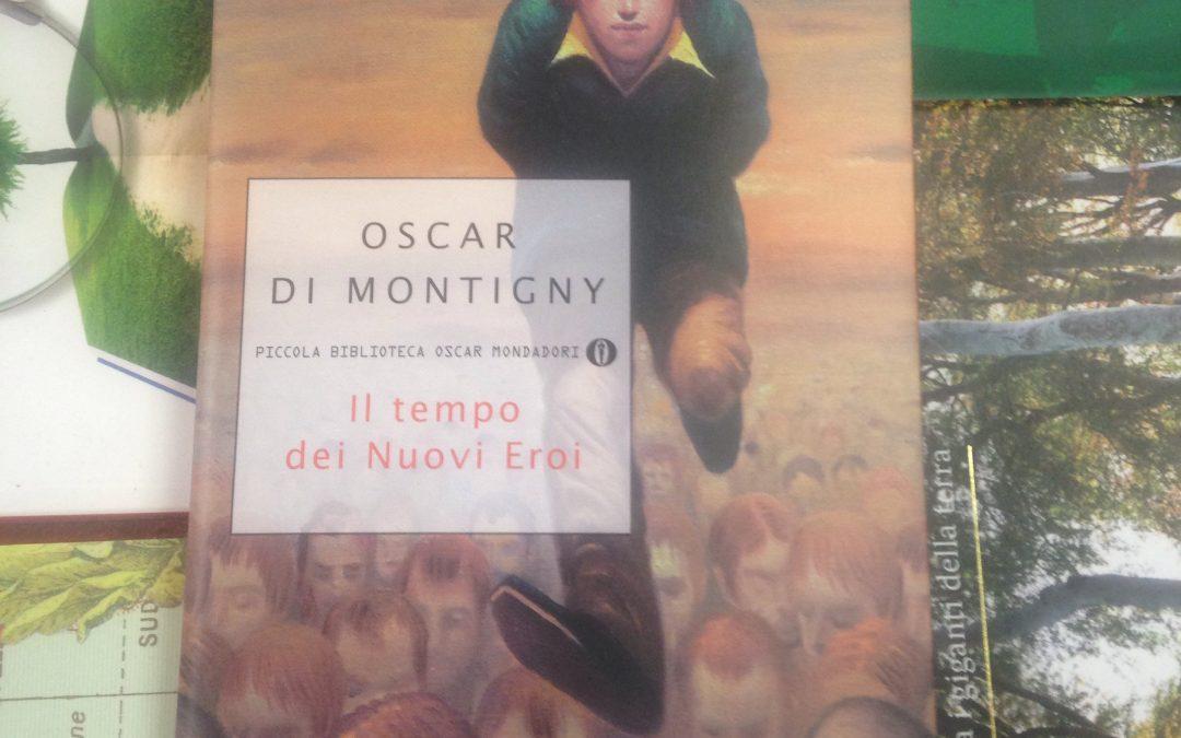 Oscar Di Montigny: Il tempo dei nuovi eroi